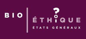 Ne rater pas les état généraux de la bioethique
